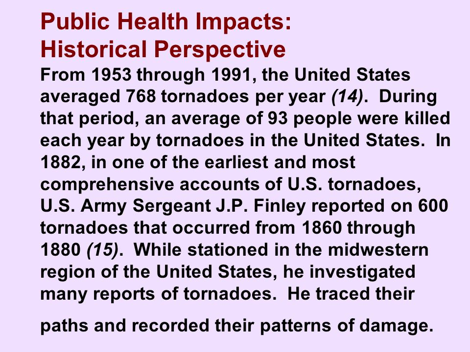 Public Health Impacts: Historical Perspective From 1953 through 1991, the United States averaged 768 tornadoes per year (14).