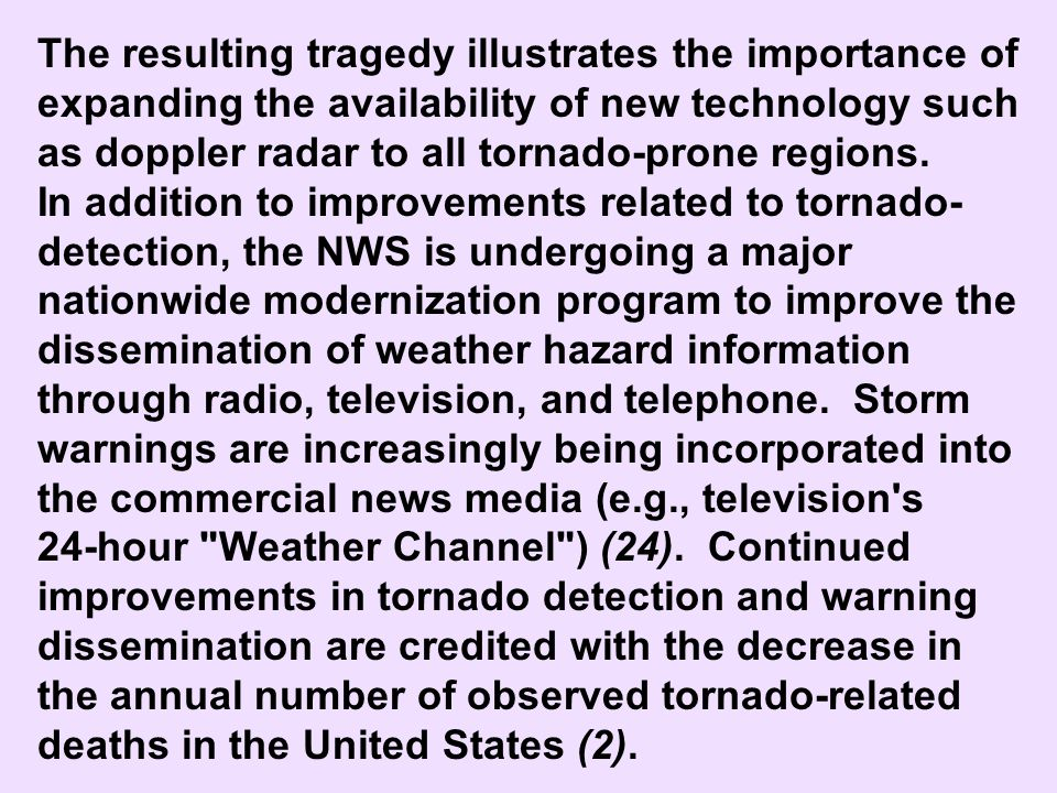 The resulting tragedy illustrates the importance of expanding the availability of new technology such as doppler radar to all tornado-prone regions.