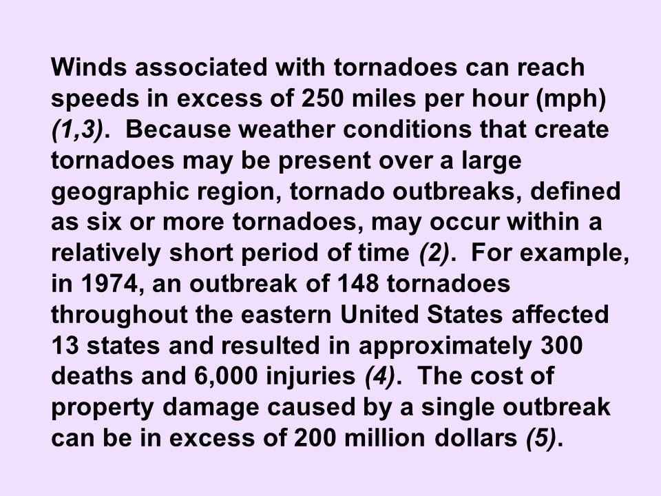 Winds associated with tornadoes can reach speeds in excess of 250 miles per hour (mph) (1,3).