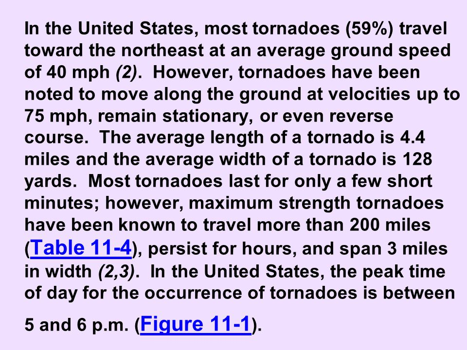 In the United States, most tornadoes (59%) travel toward the northeast at an average ground speed of 40 mph (2).