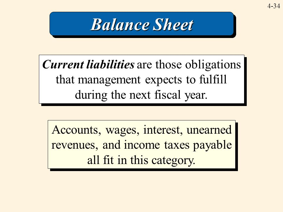 Balance Sheet Current liabilities are those obligations that management expects to fulfill during the next fiscal year.