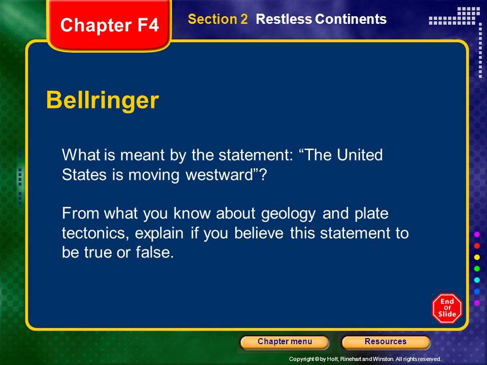 Chapter F4 Section 2 Restless Continents. Bellringer. What is meant by the statement: The United States is moving westward