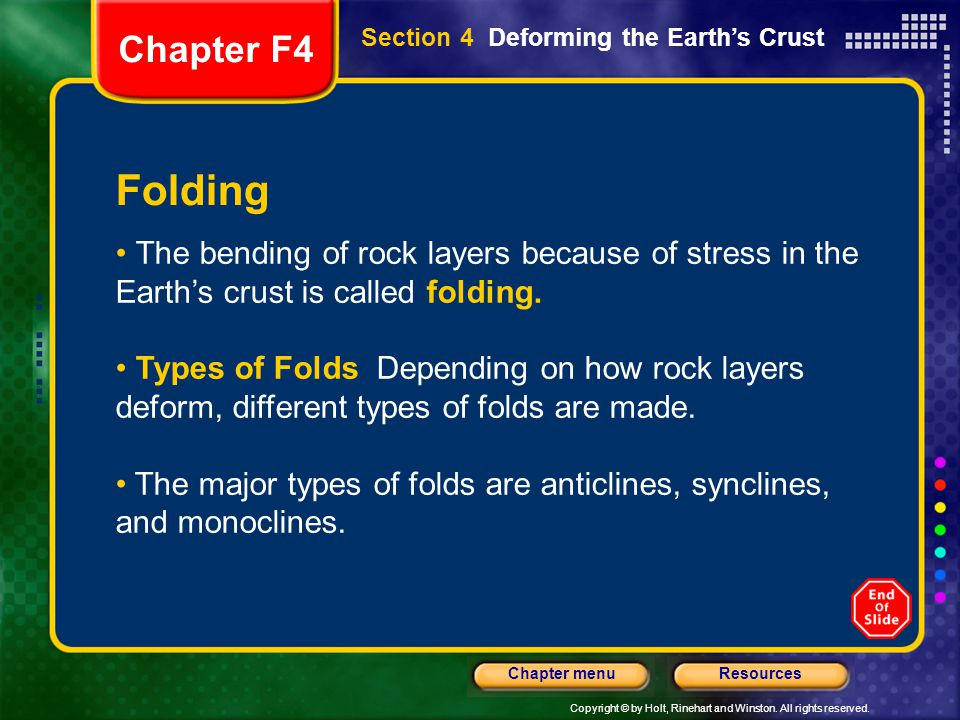 Chapter F4 Section 4 Deforming the Earth's Crust. Folding. The bending of rock layers because of stress in the Earth's crust is called folding.