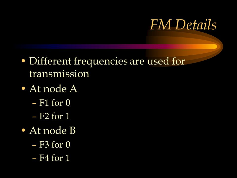 FM Details Different frequencies are used for transmission At node A