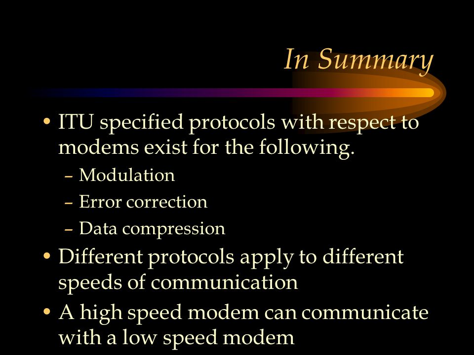 In Summary ITU specified protocols with respect to modems exist for the following. Modulation. Error correction.