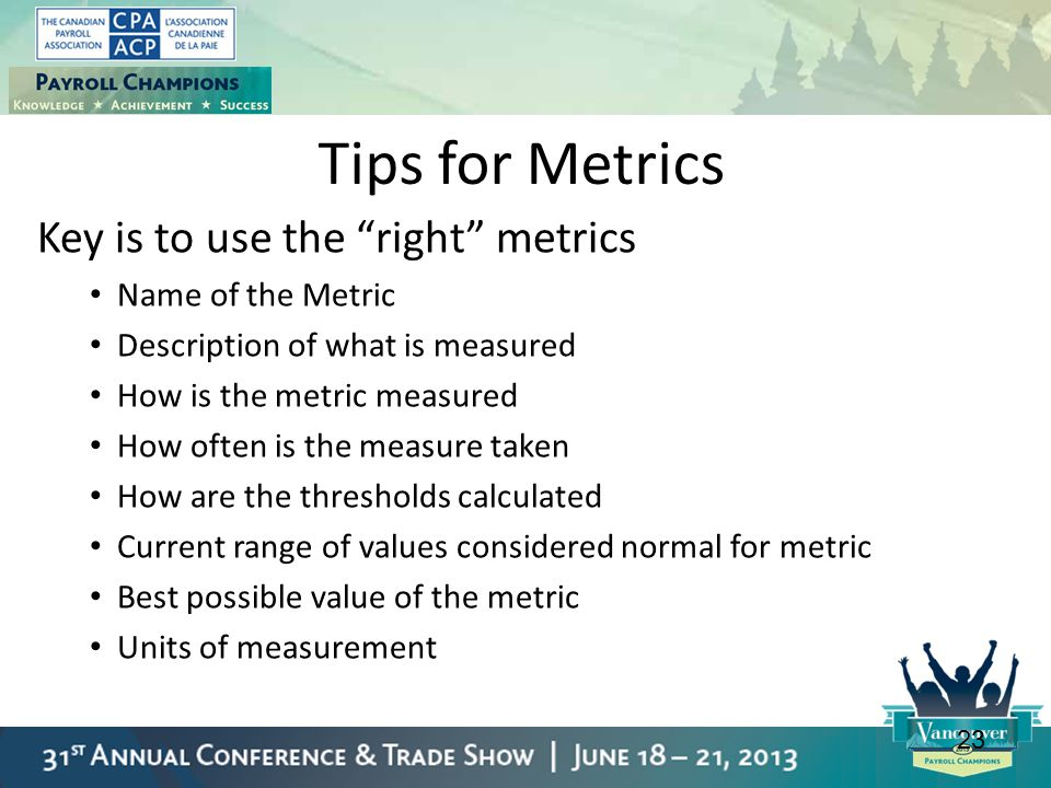 Tips for Metrics Key is to use the right metrics Name of the Metric