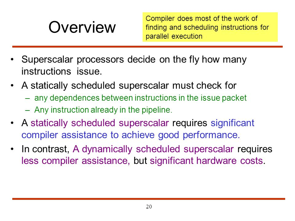 Overview Compiler does most of the work of finding and scheduling instructions for parallel execution.