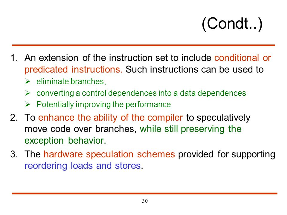 (Condt..) An extension of the instruction set to include conditional or predicated instructions. Such instructions can be used to.