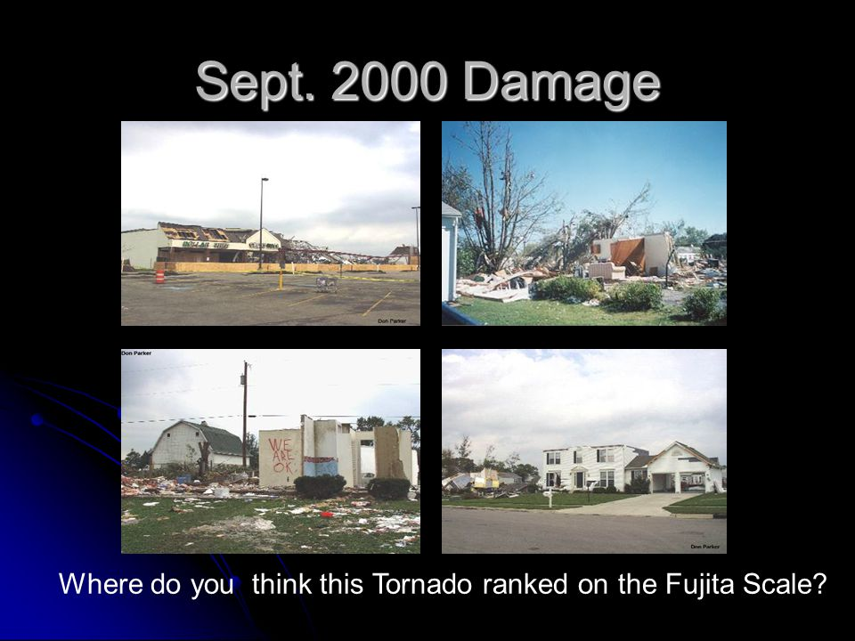 Sept. 2000 Damage Where do you think this Tornado ranked on the Fujita Scale