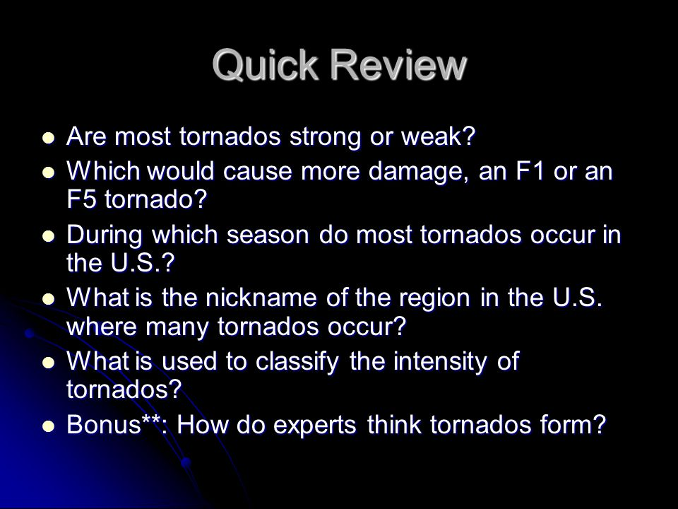 Quick Review Are most tornados strong or weak