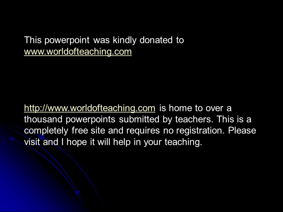 This powerpoint was kindly donated to www.worldofteaching.com
