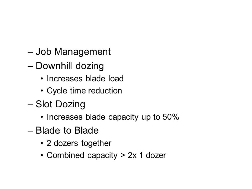 Job Management Downhill dozing Slot Dozing Blade to Blade