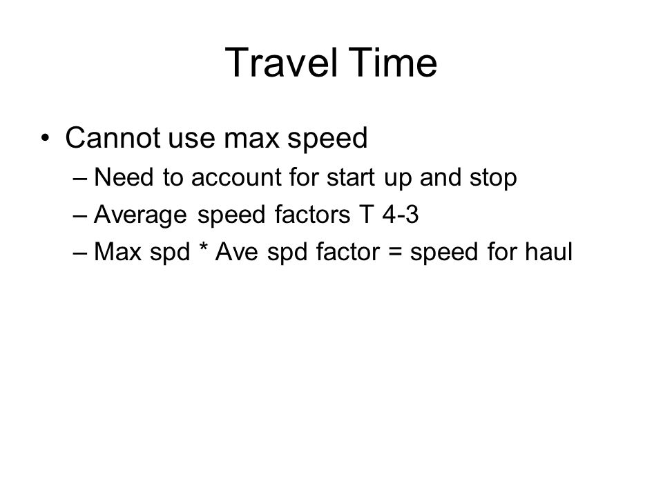 Travel Time Cannot use max speed Need to account for start up and stop