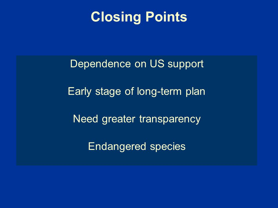 Closing Points Dependence on US support Early stage of long-term plan