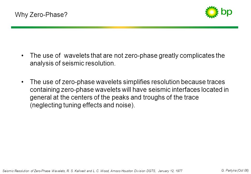 Why Zero-Phase The use of wavelets that are not zero-phase greatly complicates the analysis of seismic resolution.