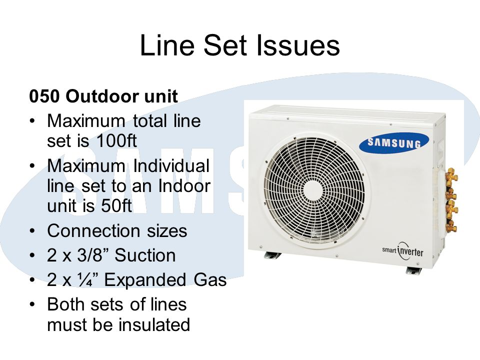 Line Set Issues 050 Outdoor unit Maximum total line set is 100ft