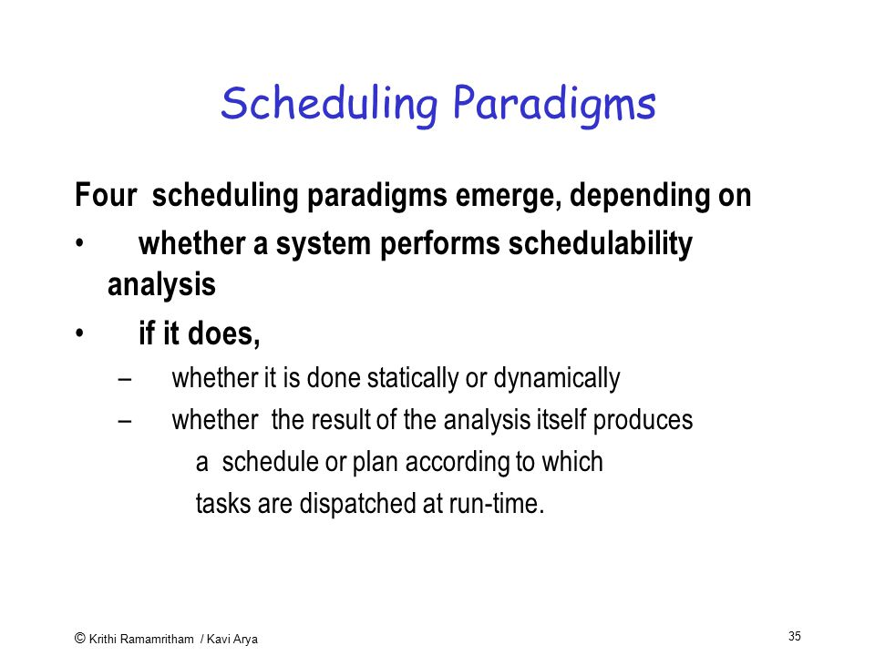 Scheduling Paradigms Four scheduling paradigms emerge, depending on