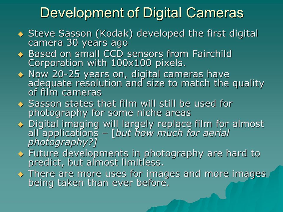 development of the digital camera Our history can be traced back to the beginning of the development of cmos image sensors  digital camera  switch to digital imaging, with nearly every camera .