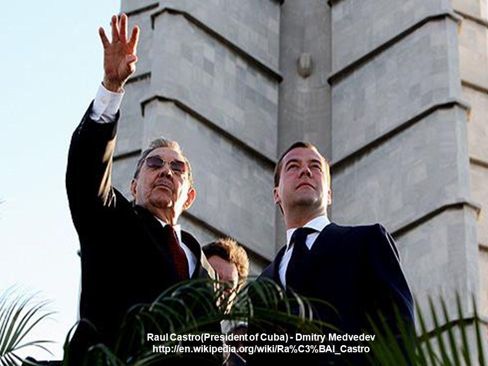 Raul Castro(President of Cuba) - Dmitry Medvedev