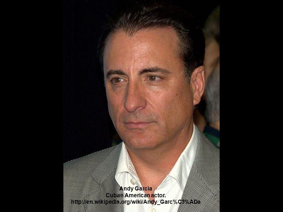 Andy Garcia Cuban American actor. http://en.wikipedia.org/wiki/Andy_Garc%C3%ADa.