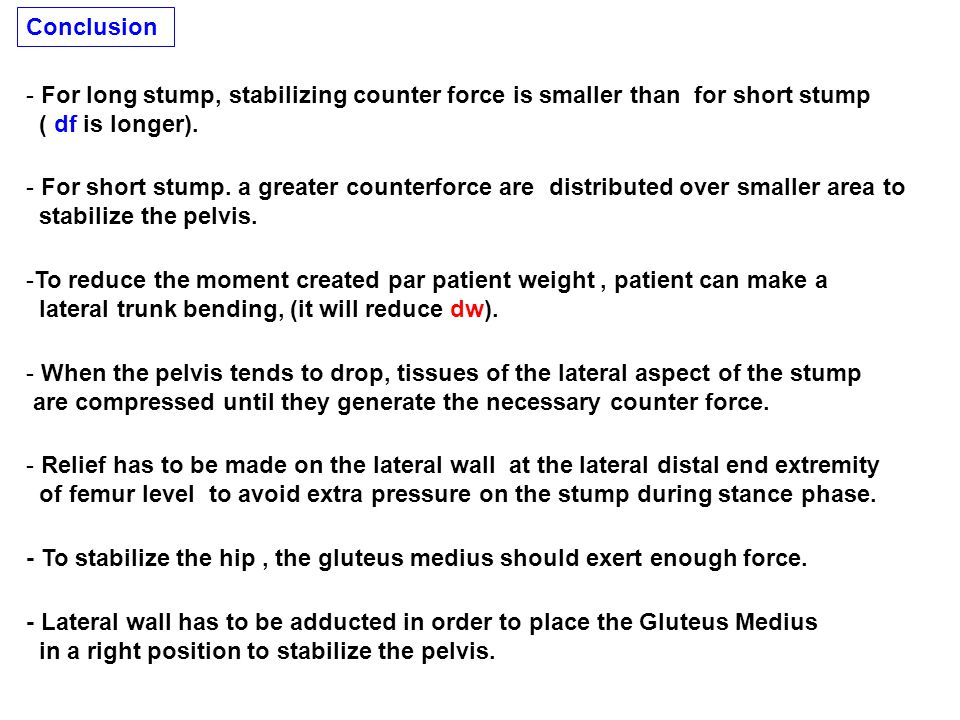 Conclusion For long stump, stabilizing counter force is smaller than for short stump. ( df is longer).