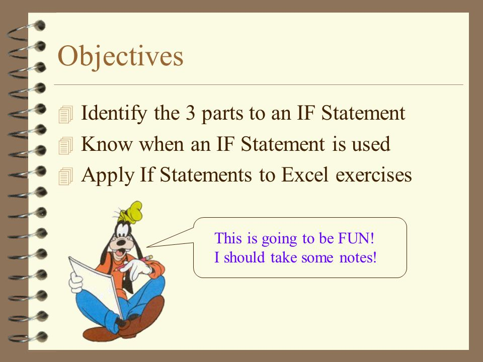 Objectives Identify the 3 parts to an IF Statement