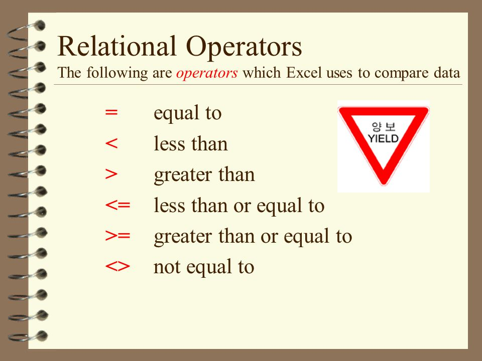 Relational Operators The following are operators which Excel uses to compare data