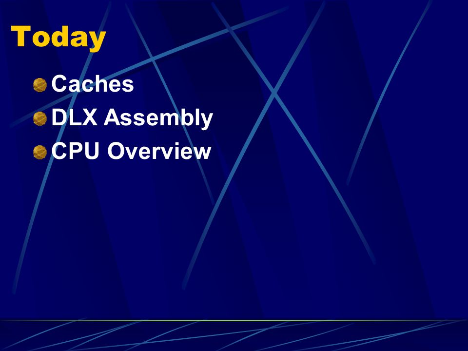 Today Caches DLX Assembly CPU Overview