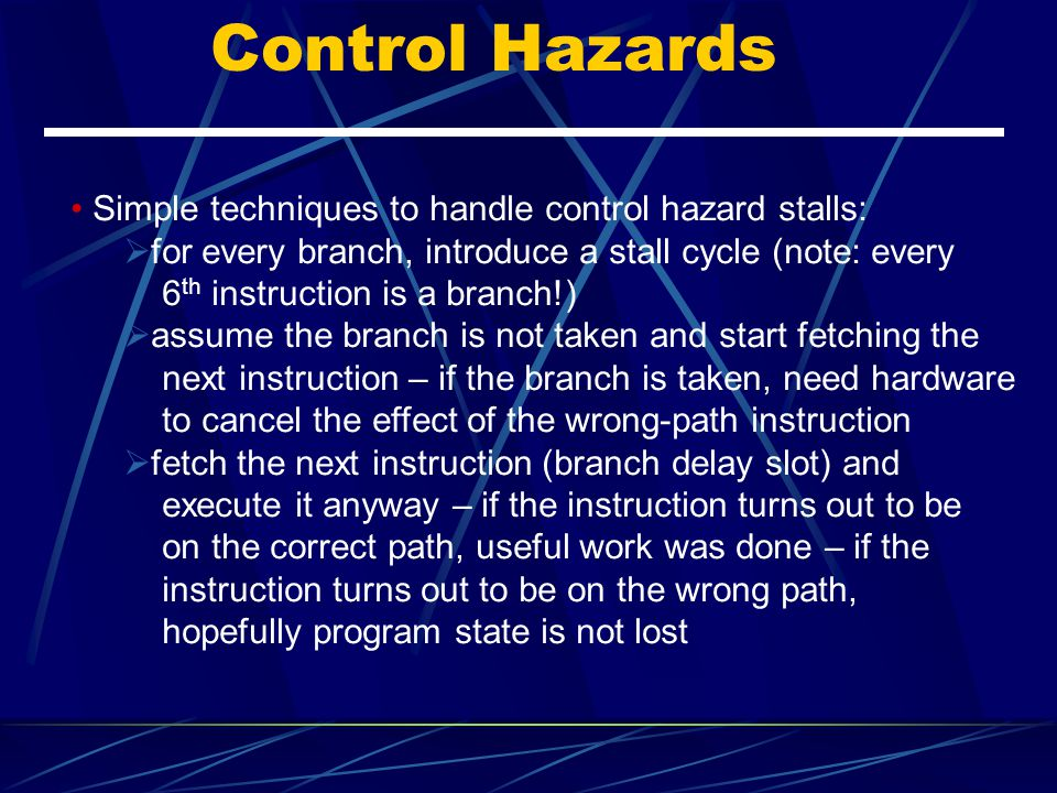Control Hazards Simple techniques to handle control hazard stalls: