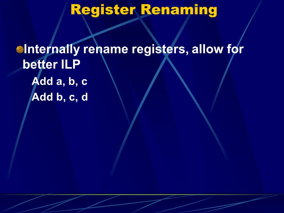 Register Renaming Internally rename registers, allow for better ILP