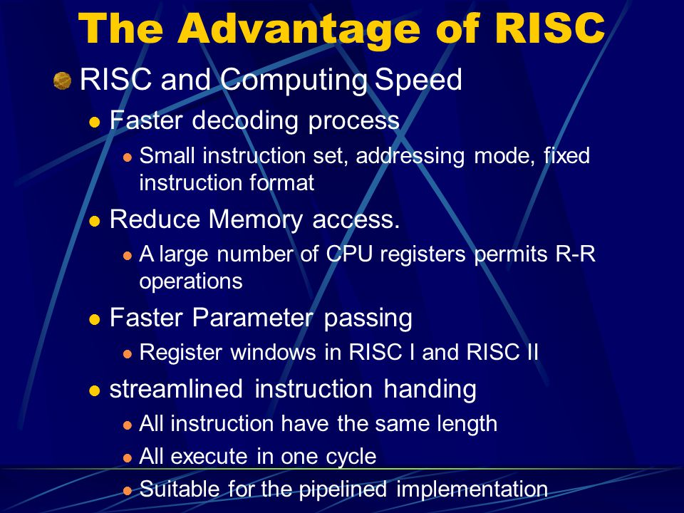 The Advantage of RISC RISC and Computing Speed Faster decoding process