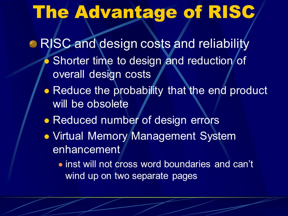 The Advantage of RISC RISC and design costs and reliability