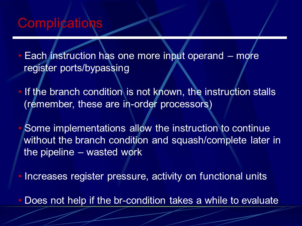 Complications Each instruction has one more input operand – more