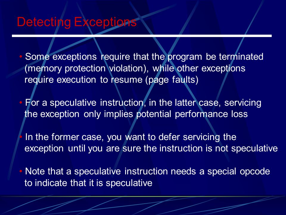 Detecting Exceptions Some exceptions require that the program be terminated. (memory protection violation), while other exceptions.