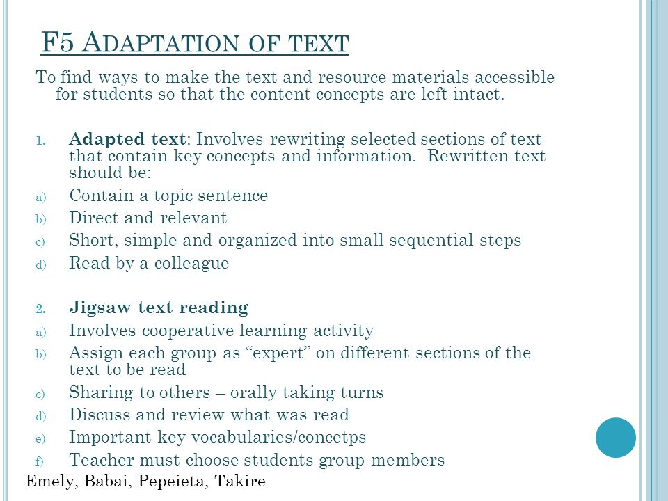 F5 Adaptation of text To find ways to make the text and resource materials accessible for students so that the content concepts are left intact.