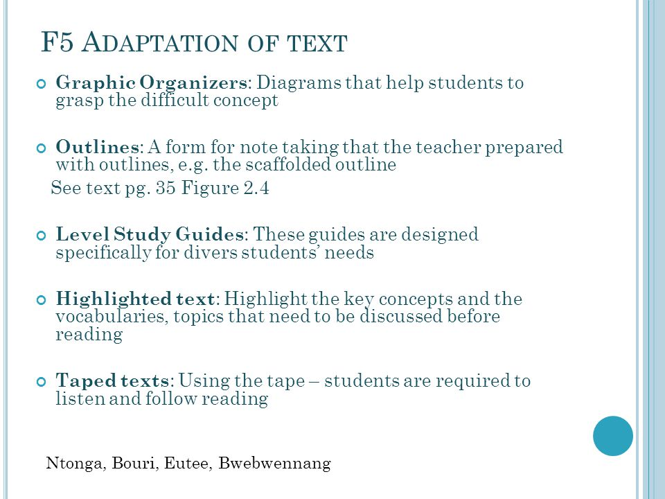F5 Adaptation of text Graphic Organizers: Diagrams that help students to grasp the difficult concept.