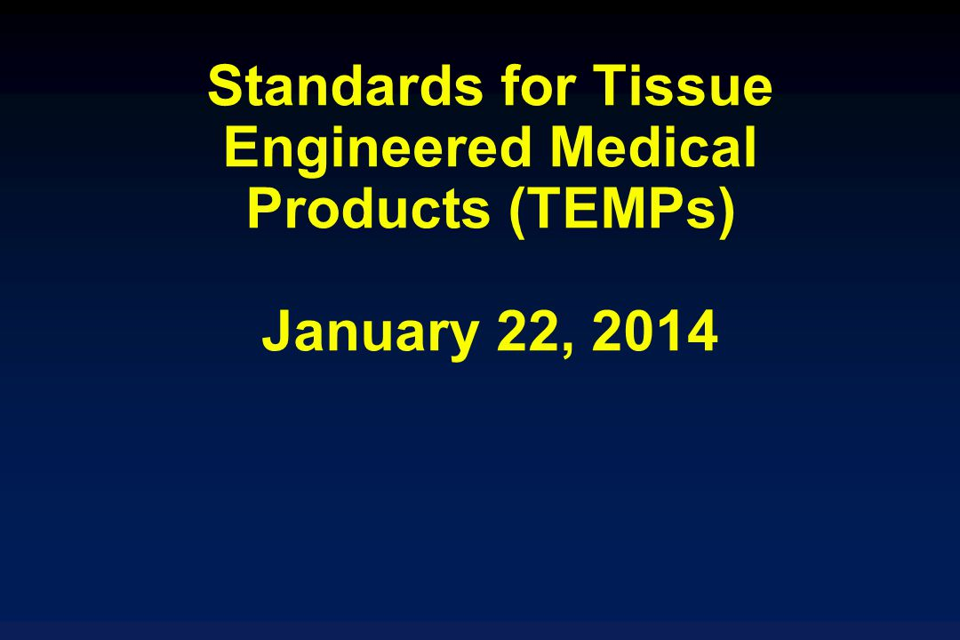Standards for Tissue Engineered Medical Products (TEMPs) January 22, 2014