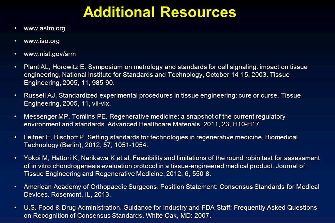 Additional Resources www.astm.org www.iso.org www.nist.gov/srm