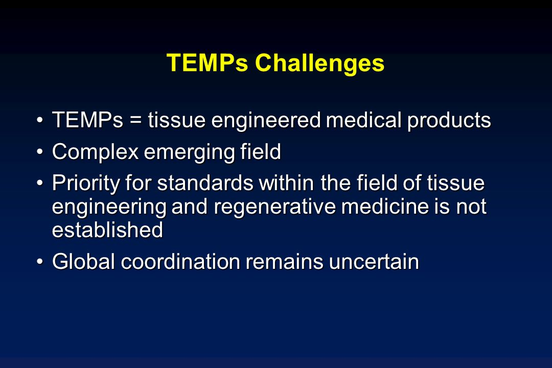 TEMPs Challenges TEMPs = tissue engineered medical products