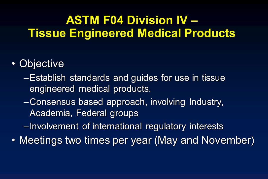 ASTM F04 Division IV – Tissue Engineered Medical Products