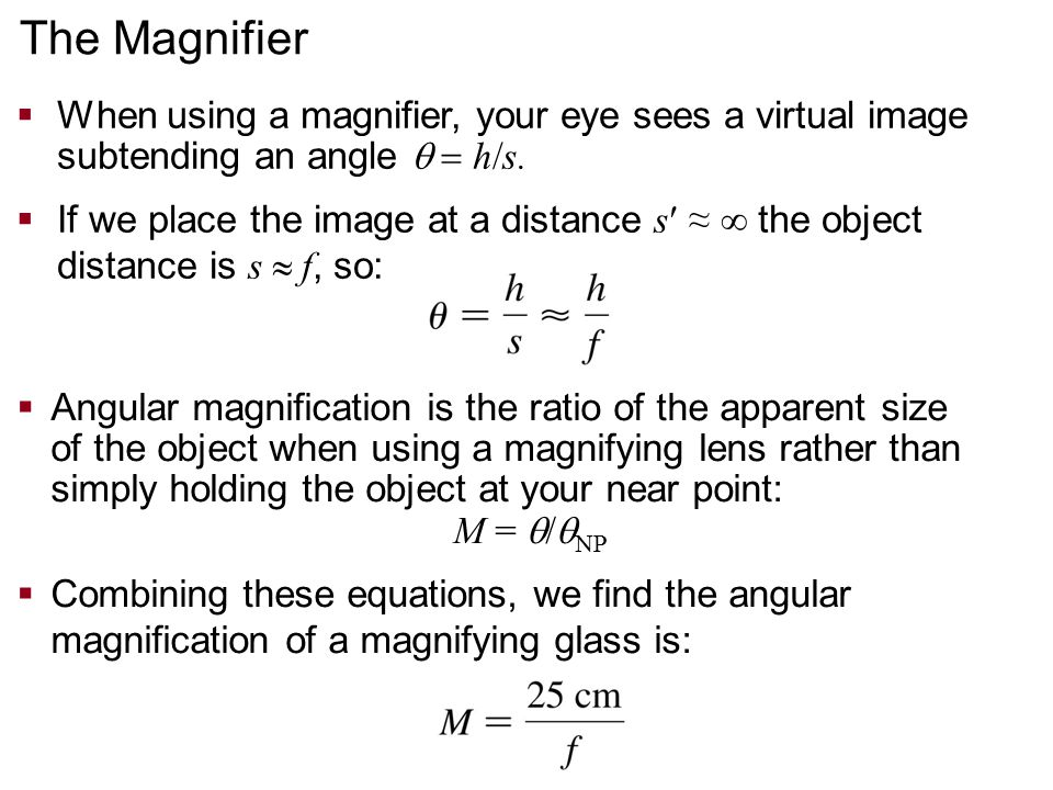 The Magnifier When using a magnifier, your eye sees a virtual image subtending an angle   h/s.
