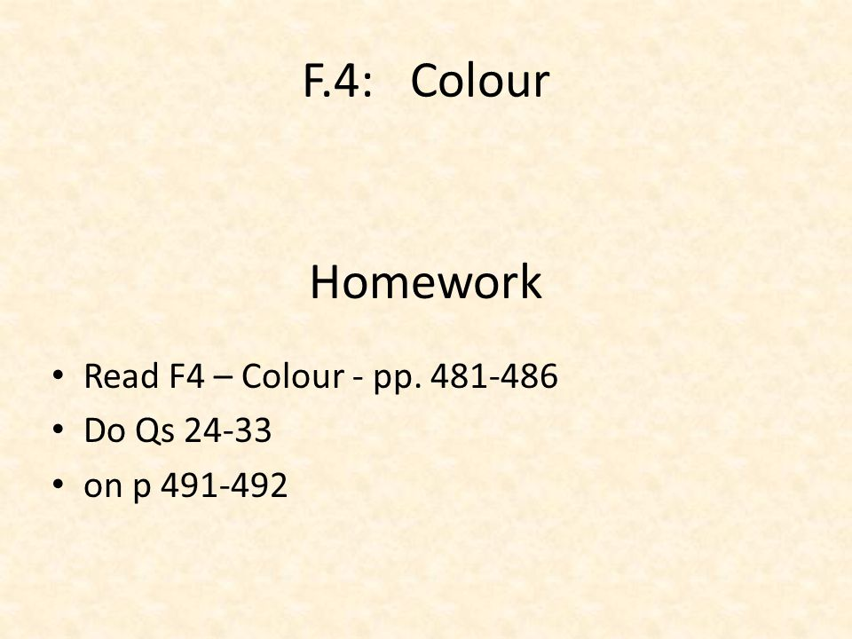 F.4: Colour Homework Read F4 – Colour - pp. 481-486 Do Qs 24-33