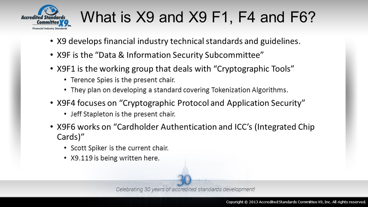 What is X9 and X9 F1, F4 and F6 X9 develops financial industry technical standards and guidelines.