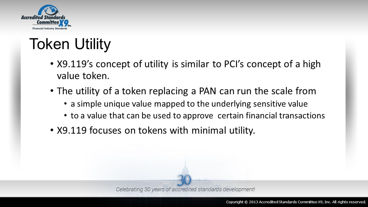 Token Utility X9.119's concept of utility is similar to PCI's concept of a high value token.