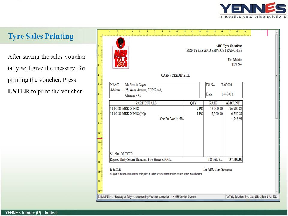 Tyre Sales Printing After saving the sales voucher tally will give the message for printing the voucher.