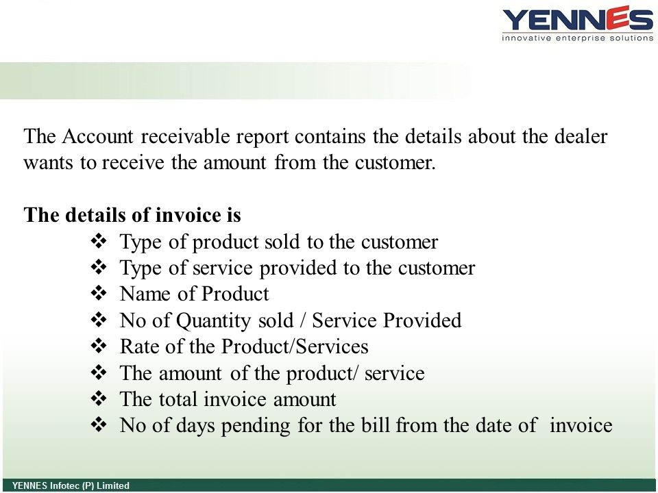 The Account receivable report contains the details about the dealer wants to receive the amount from the customer.