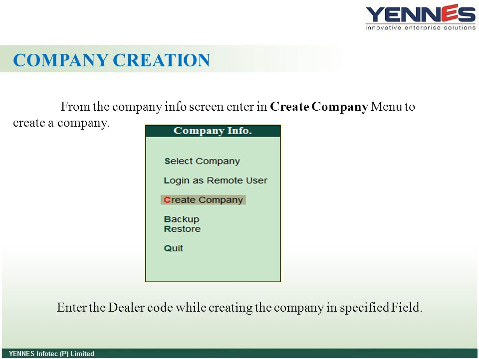 COMPANY CREATION From the company info screen enter in Create Company Menu to create a company.