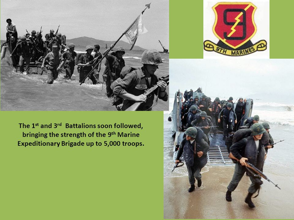 The 1st and 3rd Battalions soon followed, bringing the strength of the 9th Marine Expeditionary Brigade up to 5,000 troops.