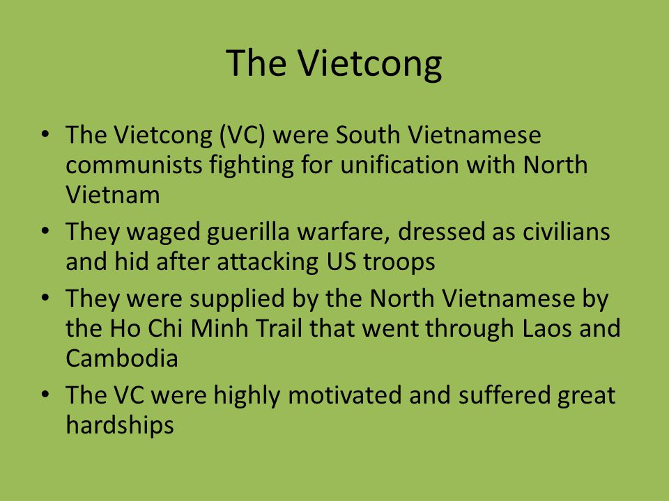 The Vietcong The Vietcong (VC) were South Vietnamese communists fighting for unification with North Vietnam.