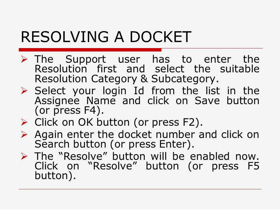 RESOLVING A DOCKET The Support user has to enter the Resolution first and select the suitable Resolution Category & Subcategory.